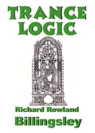 Trance Logic by Richard Rowland Billingsley