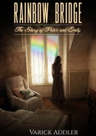 Rainbow Bridge: The Story of Peter and Emily by Varick Addler