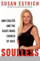 Soulless: Ann Coulter and the Right-Wing Church of Hate by Susan Estrich