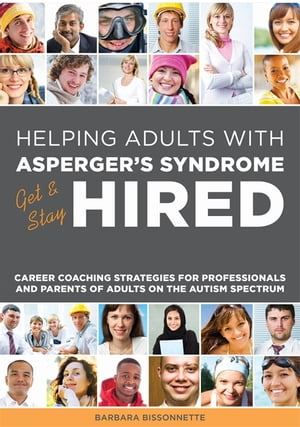 Helping Adults with Asperger's Syndrome Get & Stay Hired Career Coaching Strategies for Professionals and Parents of Adults on the Autism Spectrum