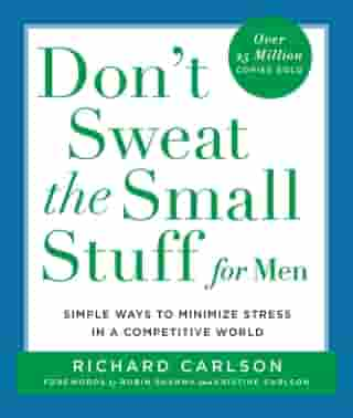 Don't Sweat the Small Stuff for Men: Simple Ways to Minimize Stress in a Competitive World by Richard Carlson
