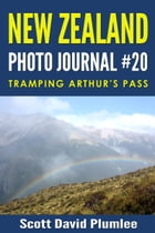 New Zealand Photo Journal #20: Tramping Arthur's Pass by Scott David Plumlee