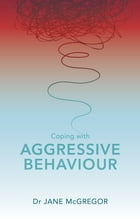 Coping with Aggressive Behaviour by Jane McGregor