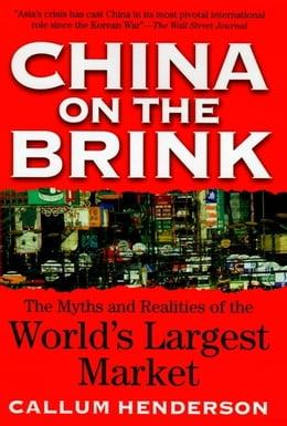 Book China on the Brink: The Myths & Realities of the World's Largest Market by Henderson, Callum