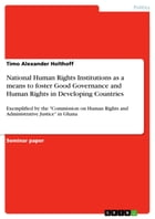 National Human Rights Institutions as a means to foster Good Governance and Human Rights in Developing Countries: Exemplified by the 'Commission on Hu by Timo Alexander Holthoff