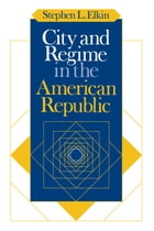 City and Regime in the American Republic by Stephen L. Elkin