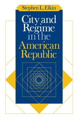 Book City and Regime in the American Republic by Stephen L. Elkin