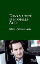 Dans ma tête je m'appelle Alice by Julien Dufresne-Lamy