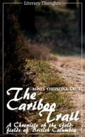 The Cariboo Trail (Agnes Christina Laut) (Literary Thoughts Edition) ab14b459-d818-43ef-b40b-1aa9818ed6cf