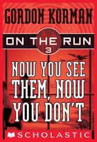 On the Run #3: Now You See Them, Now You Don't by Gordon Korman