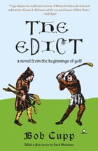 The Edict: A Novel from the Beginnings of Golf by Bob Cupp