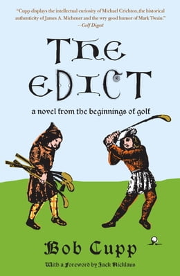 Book The Edict: A Novel from the Beginnings of Golf by Bob Cupp
