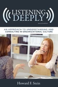 Listening Deeply: An Approach to Understanding and Consulting in Organizational Culture, Second…