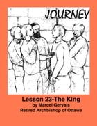 Journey: Lesson 23 - The King by Marcel Gervais