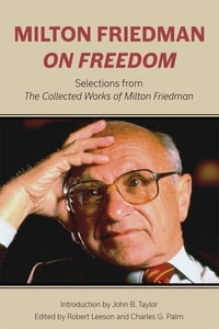 Milton Friedman on Freedom: Selections from The Collected Works of Milton Friedman