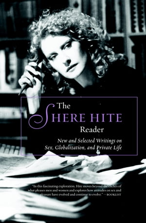 The Shere Hite Reader New and Selected Writings on Sex,  Globalism,  and Private Life