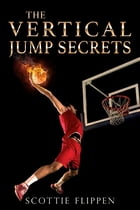 The Vertical Jump Secrets by Scottie Flippen