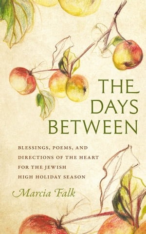 The Days Between Blessings,  Poems,  and Directions of the Heart for the Jewish High Holiday Season