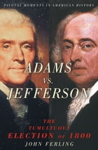 Adams vs. Jefferson: The Tumultuous Election of 1800