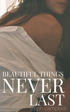 Beautiful Things Never Last: Risk the Fall, #4 by Steph Campbell