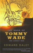 The Saga of Tommy Wade by Edward Daley
