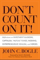 """Don't Count on It!: Reflections on Investment Illusions, Capitalism, """"Mutual"""" Funds, Indexing…"""