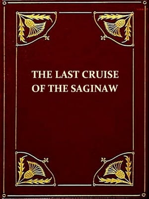 The Last Cruise of the Saginaw [Illustrated]