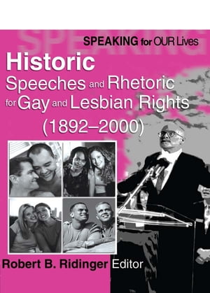 Speaking for Our Lives Historic Speeches and Rhetoric for Gay and Lesbian Rights (1892-2000)