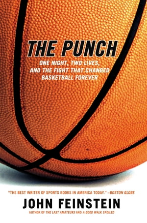 The Punch One Night,  Two Lives,  and the Fight That Changed Basketball Forever