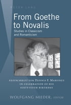 From Goethe to Novalis: Studies in Classicism and Romanticism: Festschrift for Dennis F. Mahoney in…