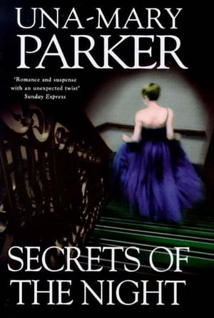 Secrets of the Night: A searing epic of riches, secrets and betrayal by Una-Mary Parker