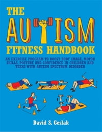 The Autism Fitness Handbook: An Exercise Program to Boost Body Image, Motor Skills, Posture and…