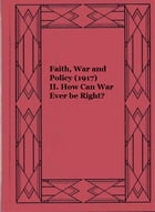 Faith, War and Policy (1917): II. How Can War Ever be Right?