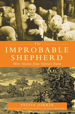 The Improbable Shepherd More Stories from Sylvia's Farm