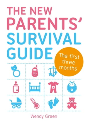 The New Parents' Survival Guide: The First Three Months