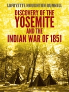 Discovery of the Yosemite, and the Indian war of 1851 (Illustrated) by Lafayette Houghton Bunnell