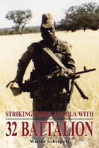 Striking Inside Angola with 32 Battalion by Marius Scheepers