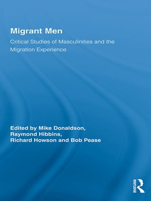 Migrant Men Critical Studies of Masculinities and the Migration Experience