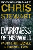 Darkness of This World: Wrath & Righteousness: Episode Two by Chris Stewart