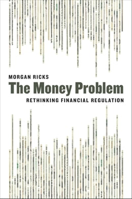 Book The Money Problem: Rethinking Financial Regulation by Morgan Ricks