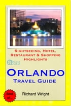 Orlando, Florida Travel Guide - Sightseeing, Hotel, Restaurant & Shopping Highlights (Illustrated) by Richard Wright