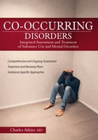 Co-Occurring Disorders: Integrated Assessment and Treatment of Substance Use and Mental Disorders by Charles Atkins MD