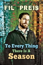 To Every Thing There Is a Season by Fil Preis