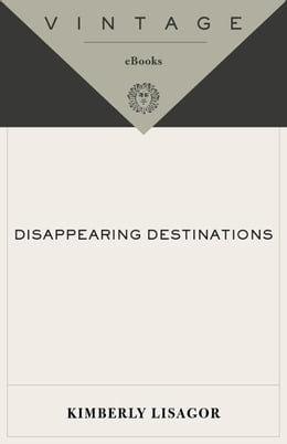Book Disappearing Destinations by Kimberly Lisagor