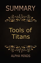 Summary: Tools of Titans by Alpha Minds