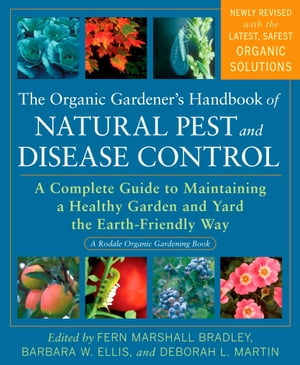 The Organic Gardener's Handbook of Natural Pest and Disease Control: A Complete Guide to Maintaining a Healthy Garden and Yard the Earth-Friendly Way by Fern Marshall Bradley