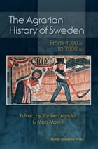 The Agrarian History of Sweden: From 4000 BC to AD 2000 by Janken Myrdal