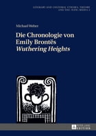 Die Chronologie von Emily Brontës «Wuthering Heights» by Michael Weber