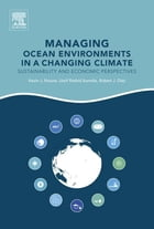 Managing Ocean Environments in a Changing Climate: Sustainability and Economic Perspectives by Kevin J. Noone