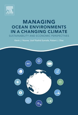 Book Managing Ocean Environments in a Changing Climate: Sustainability and Economic Perspectives by Kevin J. Noone